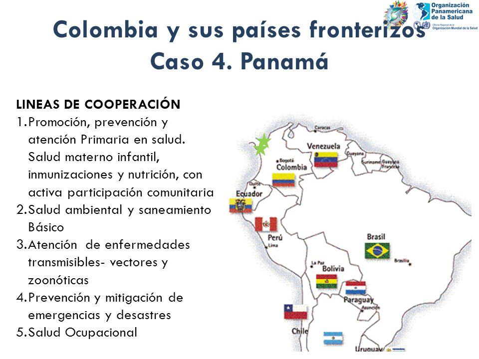 Colombia y sus países fronterizos Caso 4. Panamá LINEAS DE COOPERACIÓN 1.Promoción, prevención y atención Primaria en salud. Salud materno infantil, i