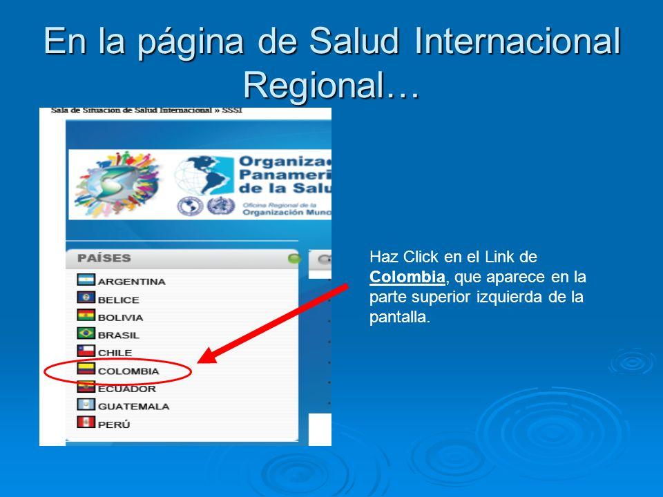 En la página de Salud Internacional Regional… Haz Click en el Link de Colombia, que aparece en la parte superior izquierda de la pantalla.