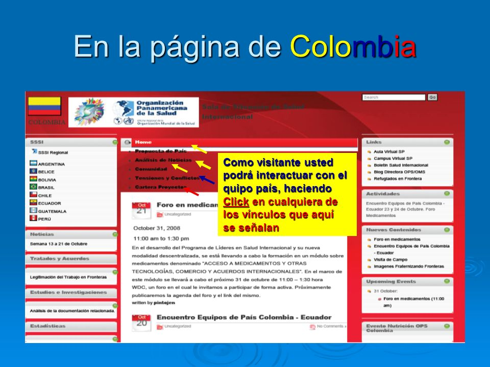 En la página de Colombia Como visitante usted podrá interactuar con el quipo país, haciendo Click en cualquiera de los vínculos que aquí se señalan