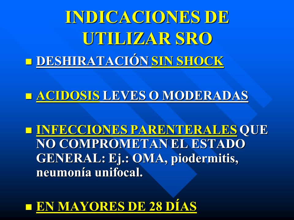 INDICACIONES DE UTILIZAR SRO DESHIRATACIÓN SIN SHOCK DESHIRATACIÓN SIN SHOCK ACIDOSIS LEVES O MODERADAS ACIDOSIS LEVES O MODERADAS INFECCIONES PARENTE