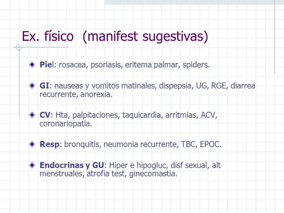 Ex. físico (manifest sugestivas) Piel: rosacea, psoriasis, eritema palmar, spiders. GI: nauseas y vomitos matinales, dispepsia, UG, RGE, diarrea recur