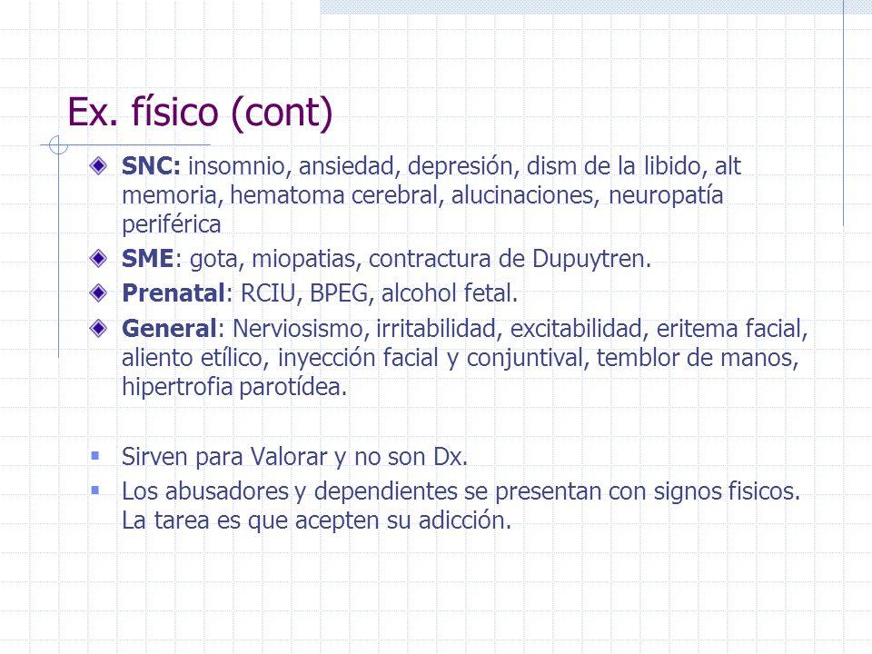 Ex. físico (cont) SNC: insomnio, ansiedad, depresión, dism de la libido, alt memoria, hematoma cerebral, alucinaciones, neuropatía periférica SME: got