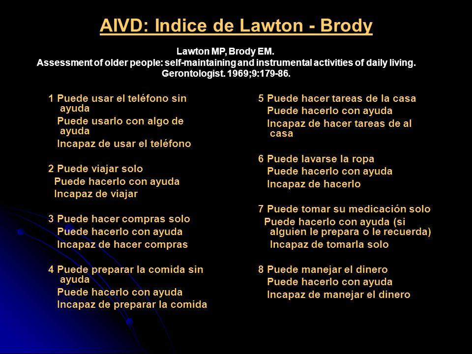 AIVD: Indice de Lawton - Brody 1 Puede usar el teléfono sin ayuda Puede usarlo con algo de ayuda Incapaz de usar el teléfono 2 Puede viajar solo Puede