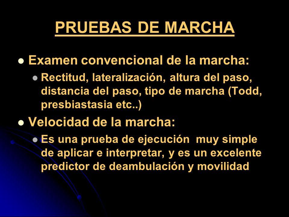 PRUEBAS DE MARCHA Examen convencional de la marcha: Rectitud, lateralización, altura del paso, distancia del paso, tipo de marcha (Todd, presbiastasia