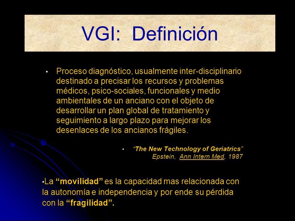 VGI: Definición Proceso diagnóstico, usualmente inter-disciplinario destinado a precisar los recursos y problemas médicos, psico-sociales, funcionales