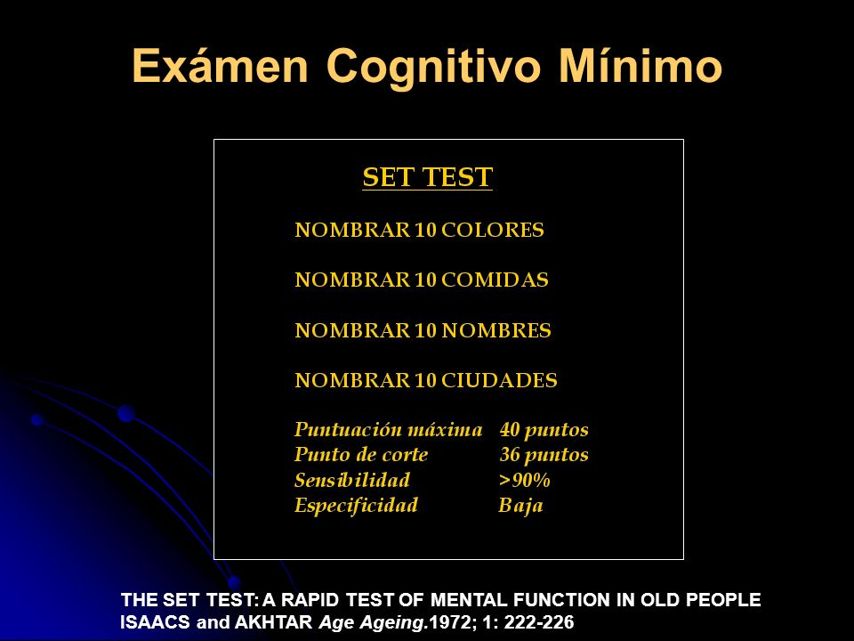 Exámen Cognitivo Mínimo THE SET TEST: A RAPID TEST OF MENTAL FUNCTION IN OLD PEOPLE ISAACS and AKHTAR Age Ageing.1972; 1: 222-226