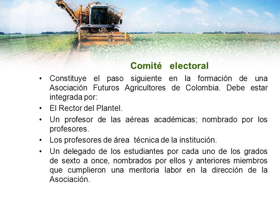 Comité electoral Constituye el paso siguiente en la formación de una Asociación Futuros Agricultores de Colombia. Debe estar integrada por: El Rector
