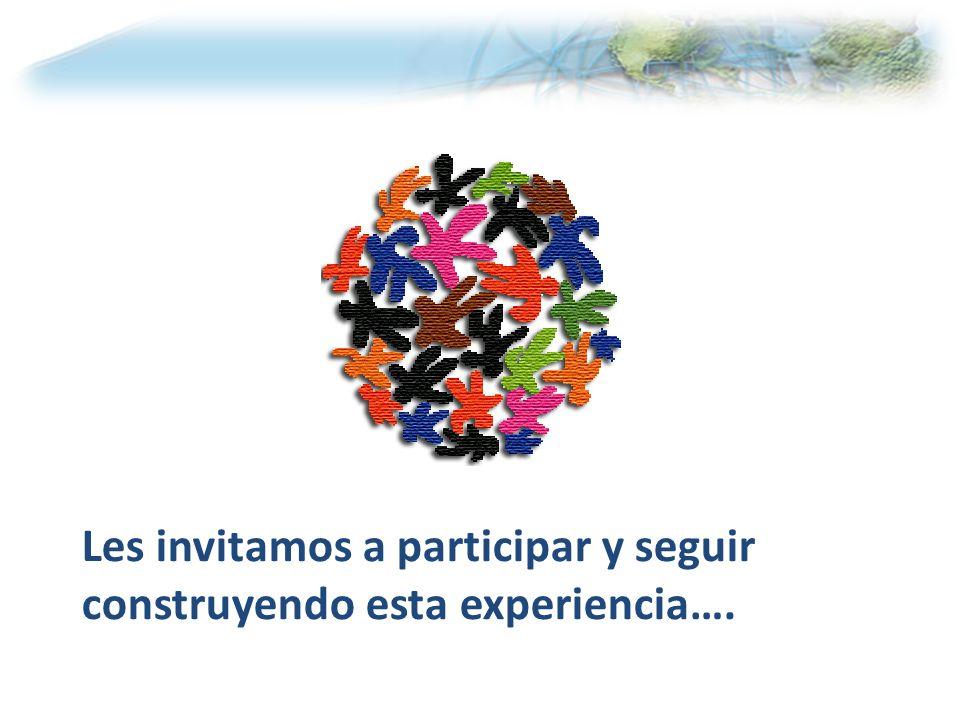 Les invitamos a participar y seguir construyendo esta experiencia….
