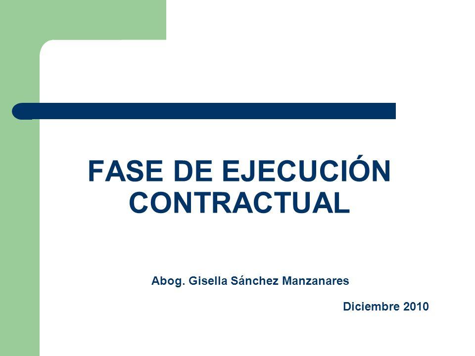 FASE DE EJECUCIÓN CONTRACTUAL Abog. Gisella Sánchez Manzanares Diciembre 2010