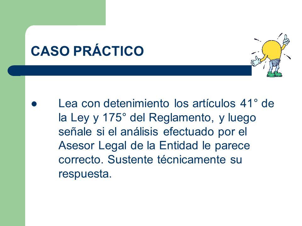 CASO PRÁCTICO Lea con detenimiento los artículos 41° de la Ley y 175° del Reglamento, y luego señale si el análisis efectuado por el Asesor Legal de l