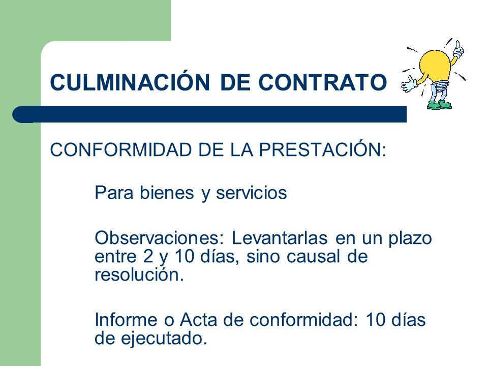 CULMINACIÓN DE CONTRATO CONFORMIDAD DE LA PRESTACIÓN: Para bienes y servicios Observaciones: Levantarlas en un plazo entre 2 y 10 días, sino causal de