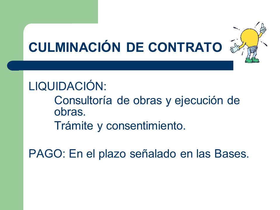 CULMINACIÓN DE CONTRATO LIQUIDACIÓN: Consultoría de obras y ejecución de obras. Trámite y consentimiento. PAGO: En el plazo señalado en las Bases.