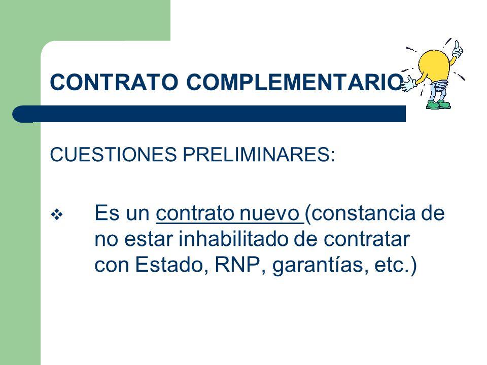 CONTRATO COMPLEMENTARIO CUESTIONES PRELIMINARES: Es un contrato nuevo (constancia de no estar inhabilitado de contratar con Estado, RNP, garantías, et
