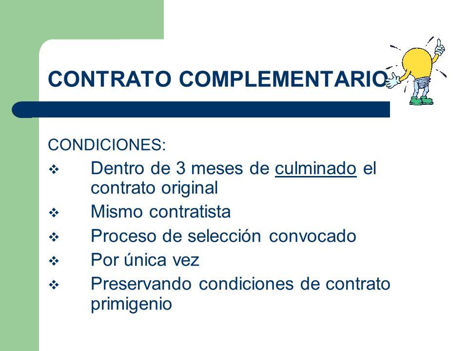 CONTRATO COMPLEMENTARIO CONDICIONES: Dentro de 3 meses de culminado el contrato original Mismo contratista Proceso de selección convocado Por única ve