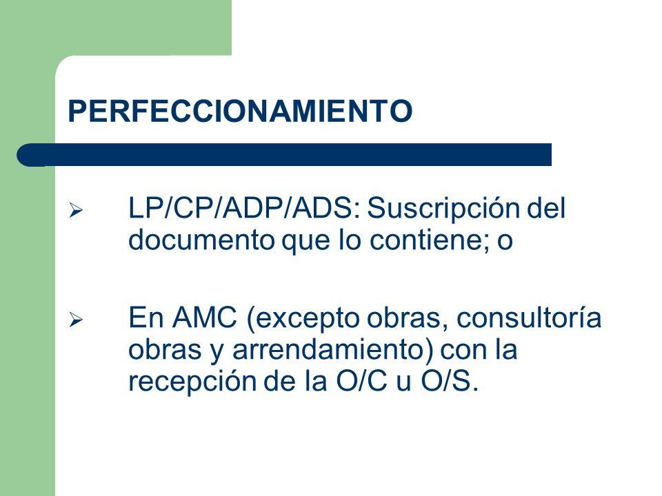 PERFECCIONAMIENTO LP/CP/ADP/ADS: Suscripción del documento que lo contiene; o En AMC (excepto obras, consultoría obras y arrendamiento) con la recepci