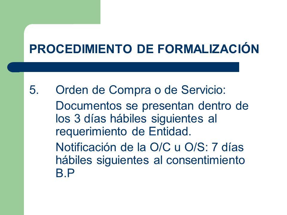 PROCEDIMIENTO DE FORMALIZACIÓN 5.Orden de Compra o de Servicio: Documentos se presentan dentro de los 3 días hábiles siguientes al requerimiento de En