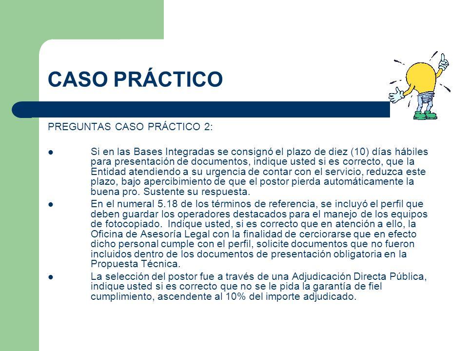 CASO PRÁCTICO PREGUNTAS CASO PRÁCTICO 2: Si en las Bases Integradas se consignó el plazo de diez (10) días hábiles para presentación de documentos, in