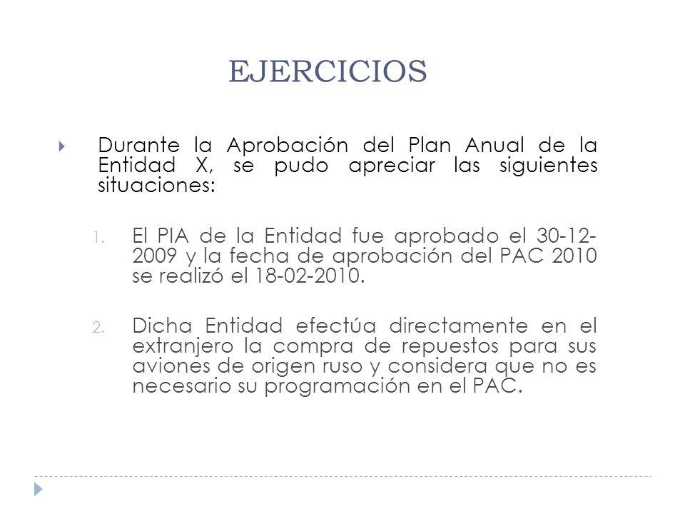 Durante la Aprobación del Plan Anual de la Entidad X, se pudo apreciar las siguientes situaciones: 1. El PIA de la Entidad fue aprobado el 30-12- 2009