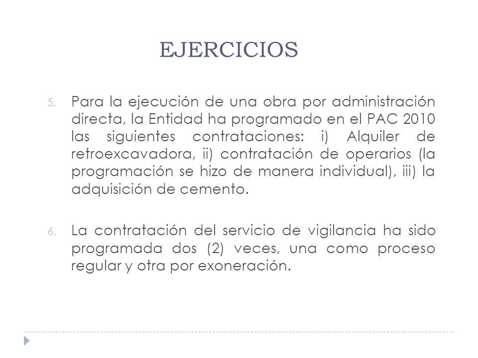 5. Para la ejecución de una obra por administración directa, la Entidad ha programado en el PAC 2010 las siguientes contrataciones: i) Alquiler de ret