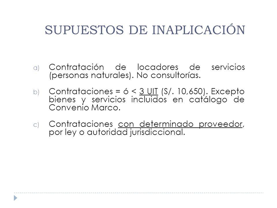 a) Contratación de locadores de servicios (personas naturales). No consultorías. b) Contrataciones = ó < 3 UIT (S/. 10,650). Excepto bienes y servicio