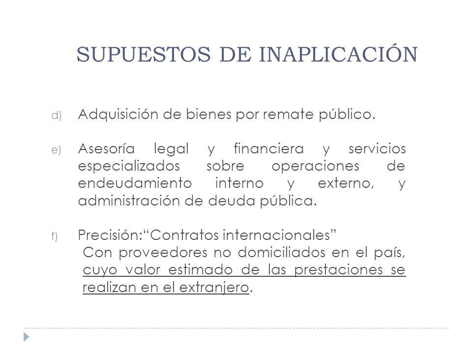 d) Adquisición de bienes por remate público. e) Asesoría legal y financiera y servicios especializados sobre operaciones de endeudamiento interno y ex