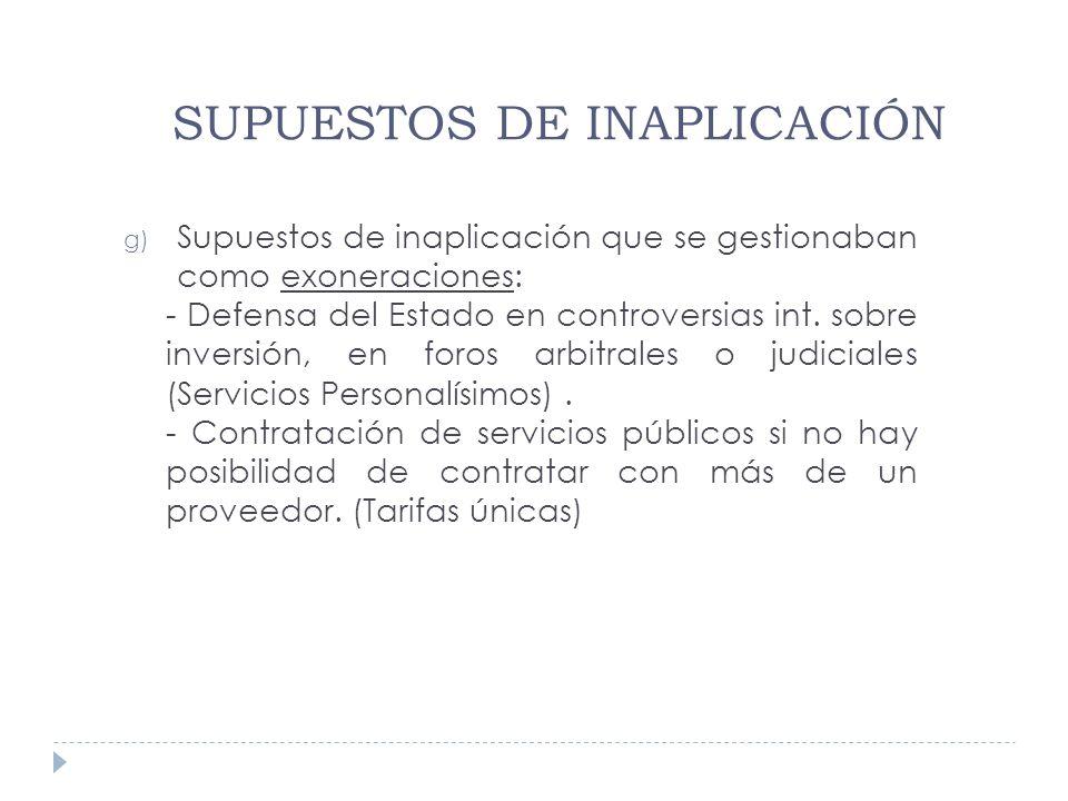 g) Supuestos de inaplicación que se gestionaban como exoneraciones: - Defensa del Estado en controversias int. sobre inversión, en foros arbitrales o