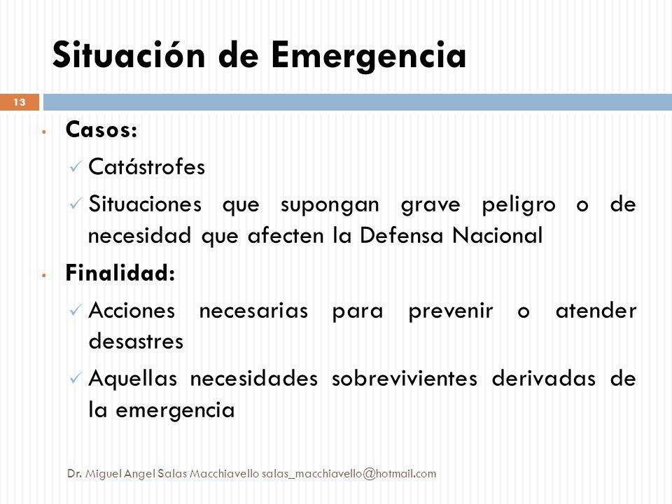 Casos: Catástrofes Situaciones que supongan grave peligro o de necesidad que afecten la Defensa Nacional Finalidad: Acciones necesarias para prevenir