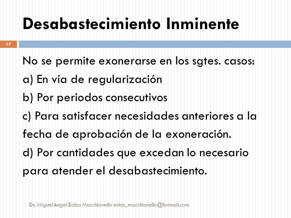 No se permite exonerarse en los sgtes. casos: a) En vía de regularización b) Por periodos consecutivos c) Para satisfacer necesidades anteriores a la