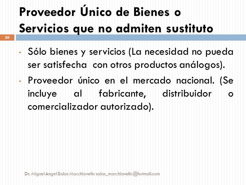 Proveedor Único de Bienes o Servicios que no admiten sustituto Sólo bienes y servicios (La necesidad no pueda ser satisfecha con otros productos análo