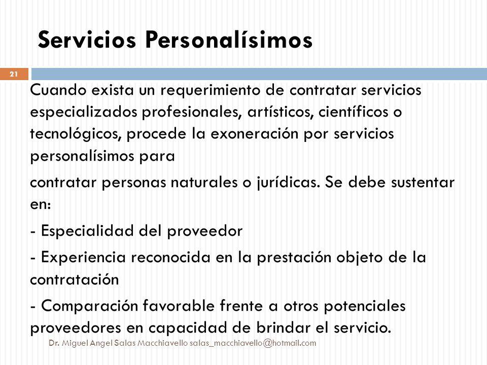 Servicios Personalísimos Cuando exista un requerimiento de contratar servicios especializados profesionales, artísticos, científicos o tecnológicos, p