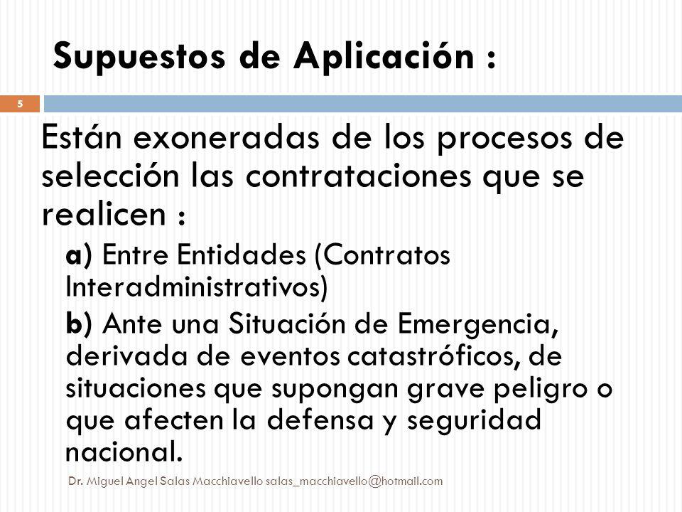 Supuestos de Aplicación : Están exoneradas de los procesos de selección las contrataciones que se realicen : a) Entre Entidades (Contratos Interadmini