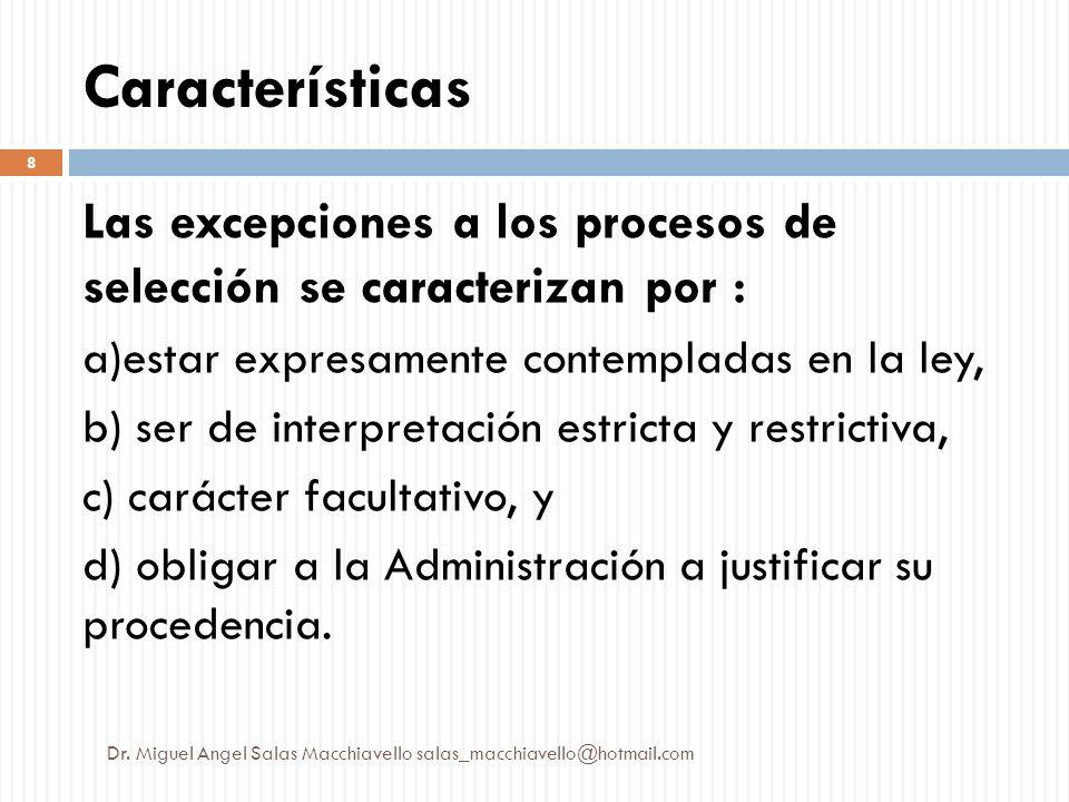 Características Las excepciones a los procesos de selección se caracterizan por : a)estar expresamente contempladas en la ley, b) ser de interpretació