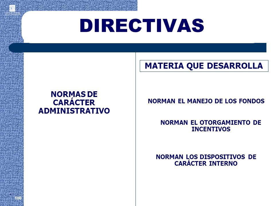 DIRECTIVAS 100 MATERIA QUE DESARROLLA NORMAN EL MANEJO DE LOS FONDOS NORMAS DE CARÁCTER ADMINISTRATIVO. NORMAN EL OTORGAMIENTO DE INCENTIVOS NORMAN LO