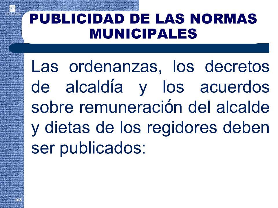 PUBLICIDAD DE LAS NORMAS MUNICIPALES Las ordenanzas, los decretos de alcald í a y los acuerdos sobre remuneraci ó n del alcalde y dietas de los regido