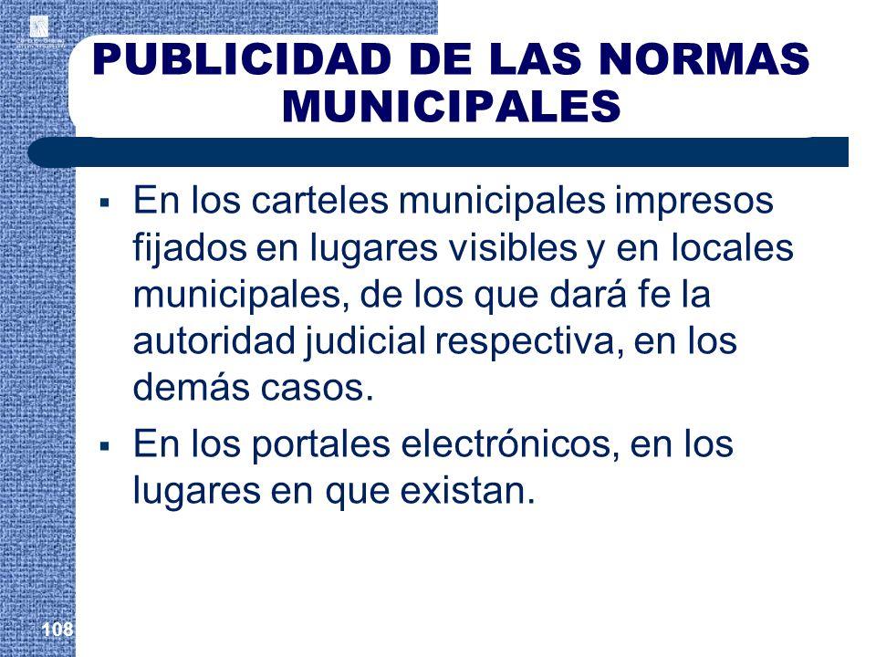 PUBLICIDAD DE LAS NORMAS MUNICIPALES En los carteles municipales impresos fijados en lugares visibles y en locales municipales, de los que dará fe la
