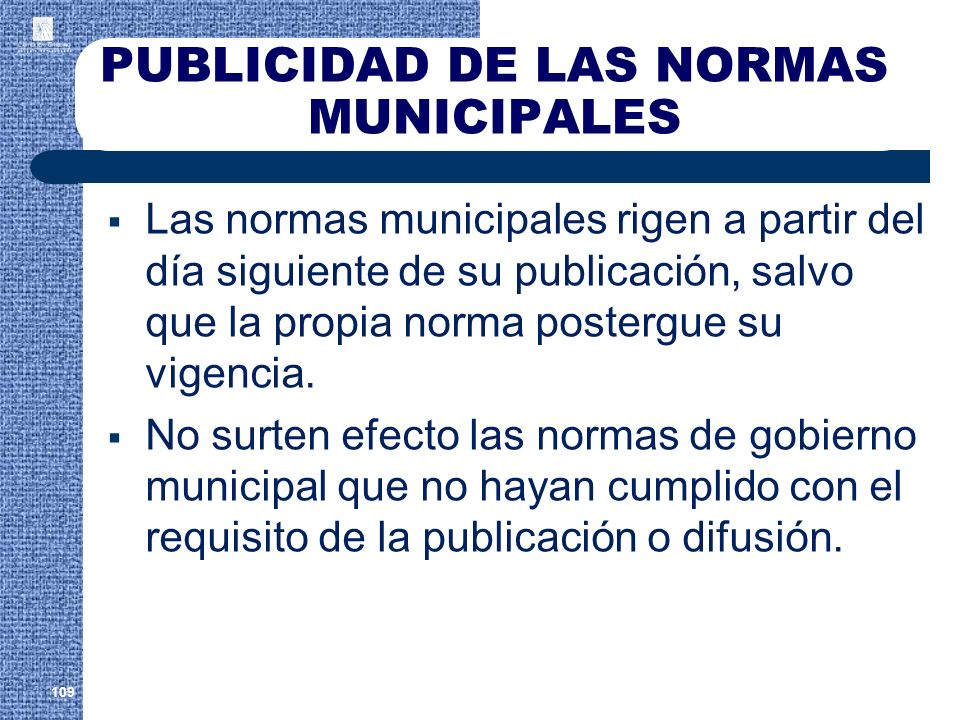 PUBLICIDAD DE LAS NORMAS MUNICIPALES Las normas municipales rigen a partir del día siguiente de su publicación, salvo que la propia norma postergue su