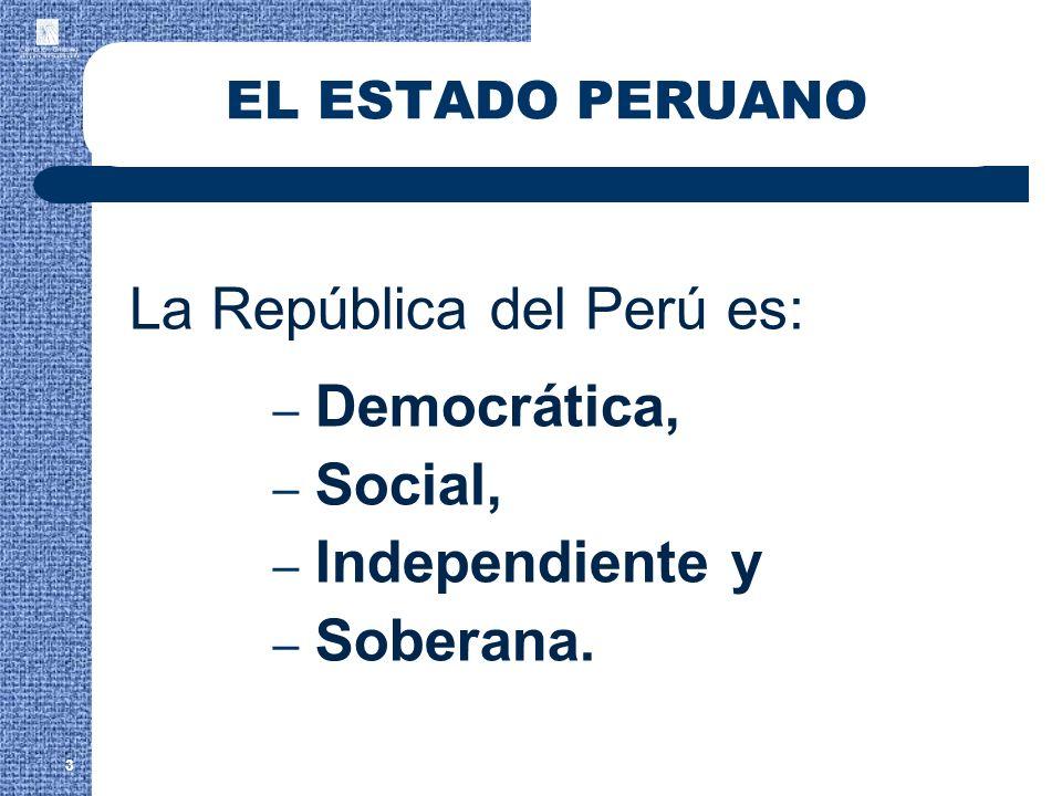 EL ESTADO PERUANO La República del Perú es: – Democrática, – Social, – Independiente y – Soberana. 3