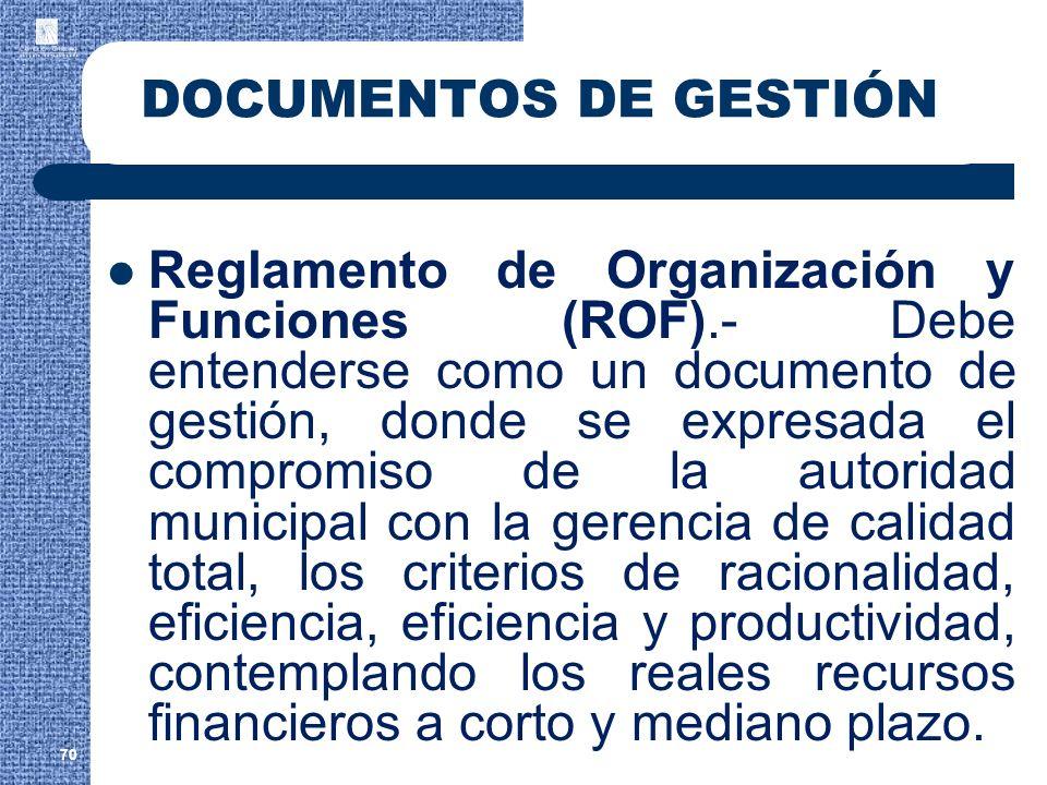 70 DOCUMENTOS DE GESTIÓN Reglamento de Organización y Funciones (ROF).- Debe entenderse como un documento de gestión, donde se expresada el compromiso