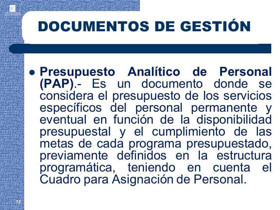 72 DOCUMENTOS DE GESTIÓN Presupuesto Analítico de Personal (PAP).- Es un documento donde se considera el presupuesto de los servicios específicos del