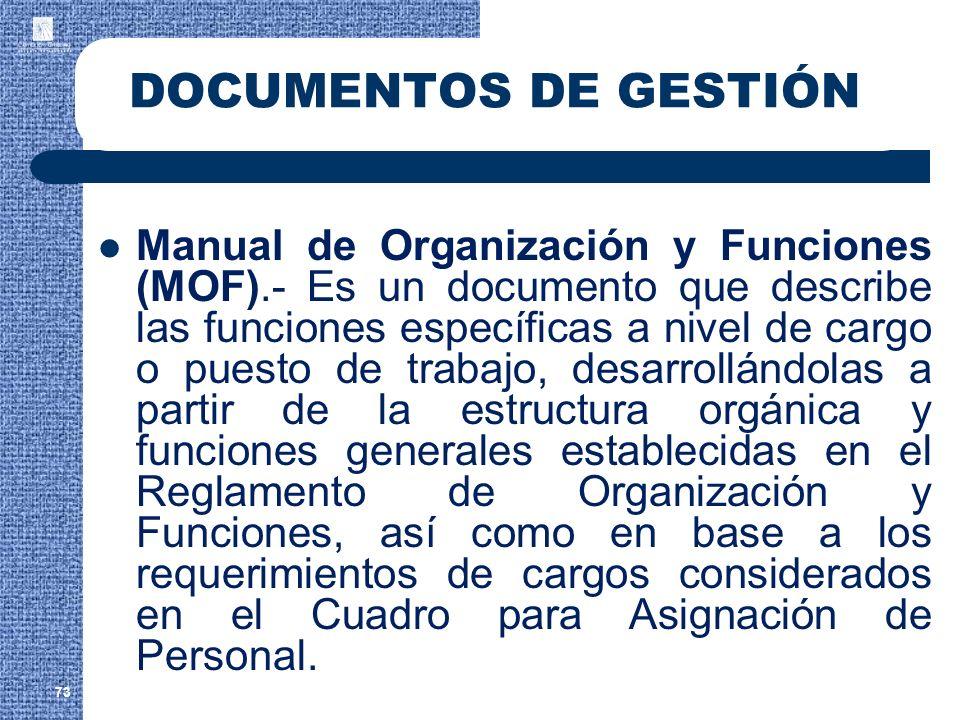 73 DOCUMENTOS DE GESTIÓN Manual de Organización y Funciones (MOF).- Es un documento que describe las funciones específicas a nivel de cargo o puesto d