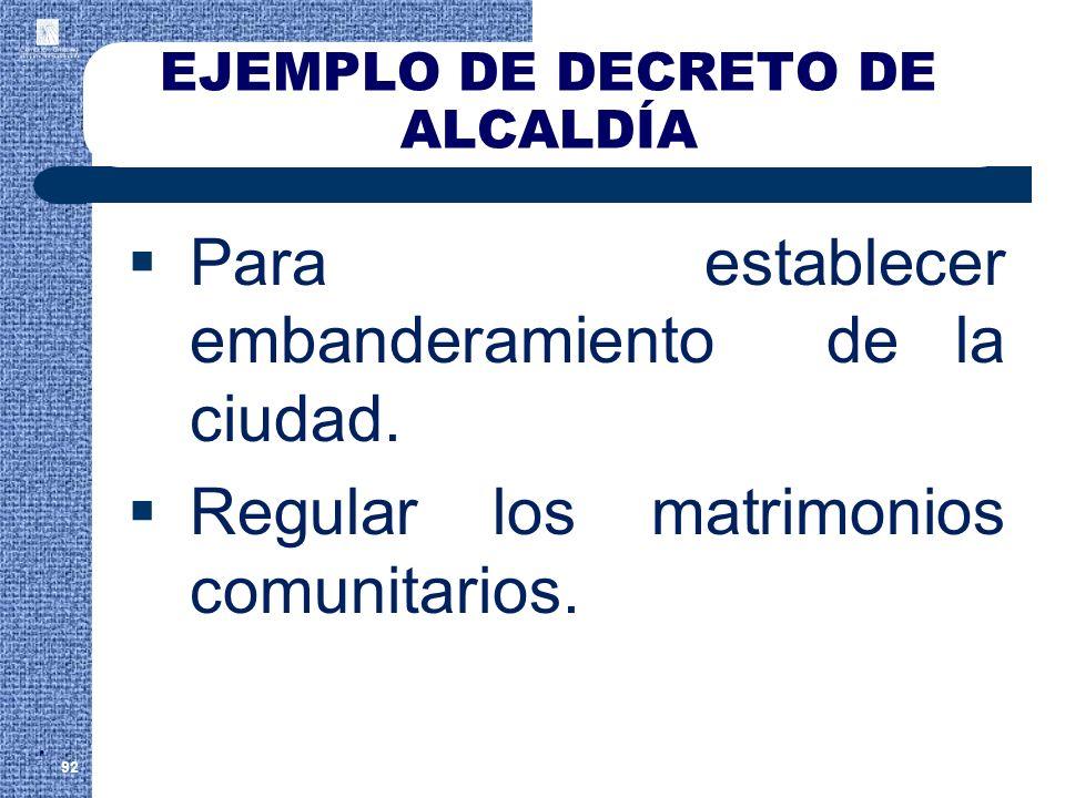 EJEMPLO DE DECRETO DE ALCALDÍA Para establecer embanderamiento de la ciudad. Regular los matrimonios comunitarios. 92.