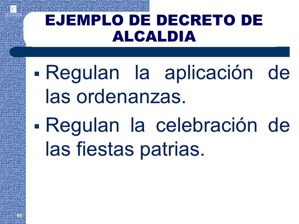 EJEMPLO DE DECRETO DE ALCALDIA Regulan la aplicación de las ordenanzas. Regulan la celebración de las fiestas patrias. 93
