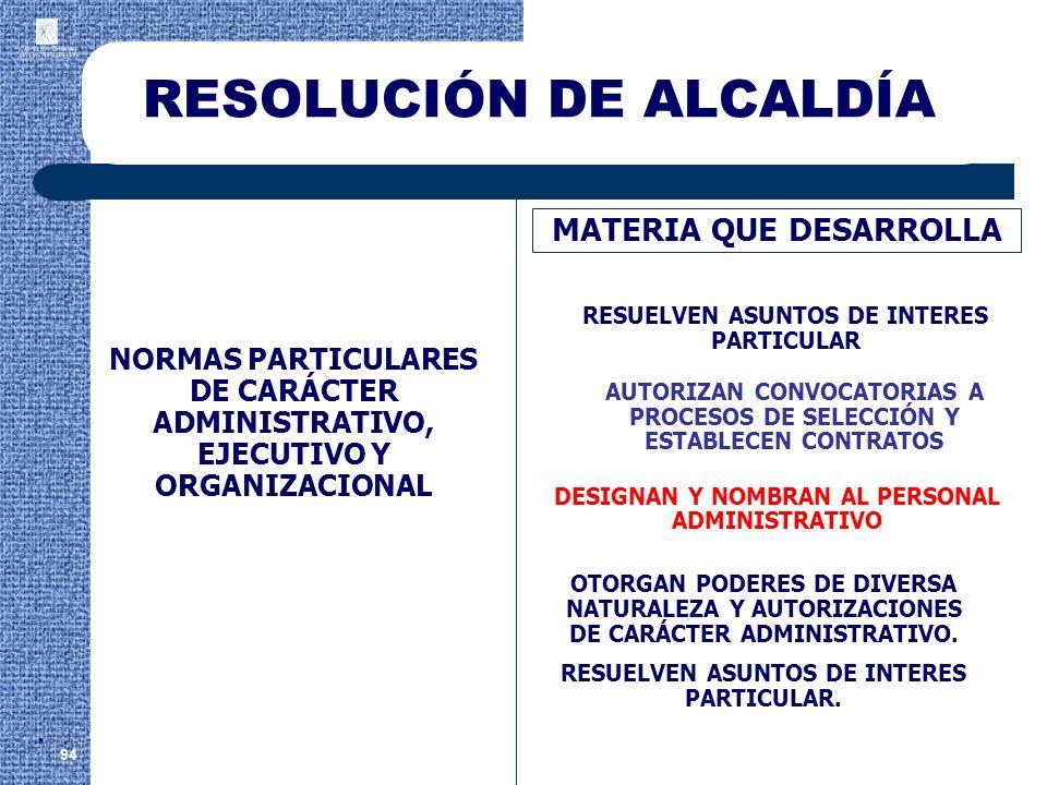 RESOLUCIÓN DE ALCALDÍA 94 MATERIA QUE DESARROLLA RESUELVEN ASUNTOS DE INTERES PARTICULAR NORMAS PARTICULARES DE CARÁCTER ADMINISTRATIVO, EJECUTIVO Y O