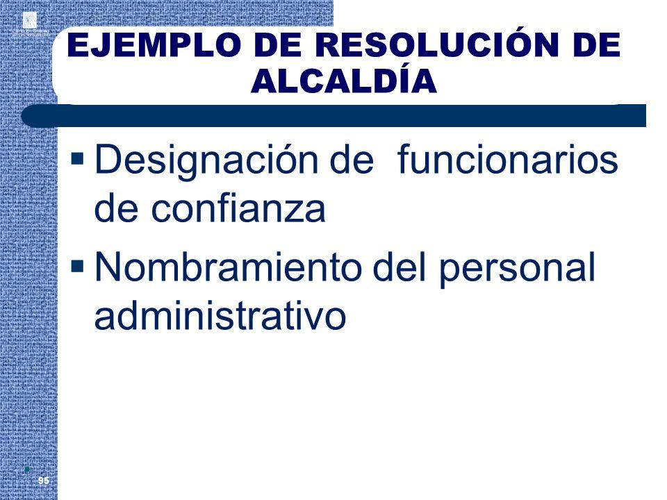 EJEMPLO DE RESOLUCIÓN DE ALCALDÍA Designación de funcionarios de confianza Nombramiento del personal administrativo 95.