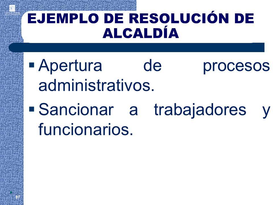 EJEMPLO DE RESOLUCIÓN DE ALCALDÍA Apertura de procesos administrativos. Sancionar a trabajadores y funcionarios. 97.