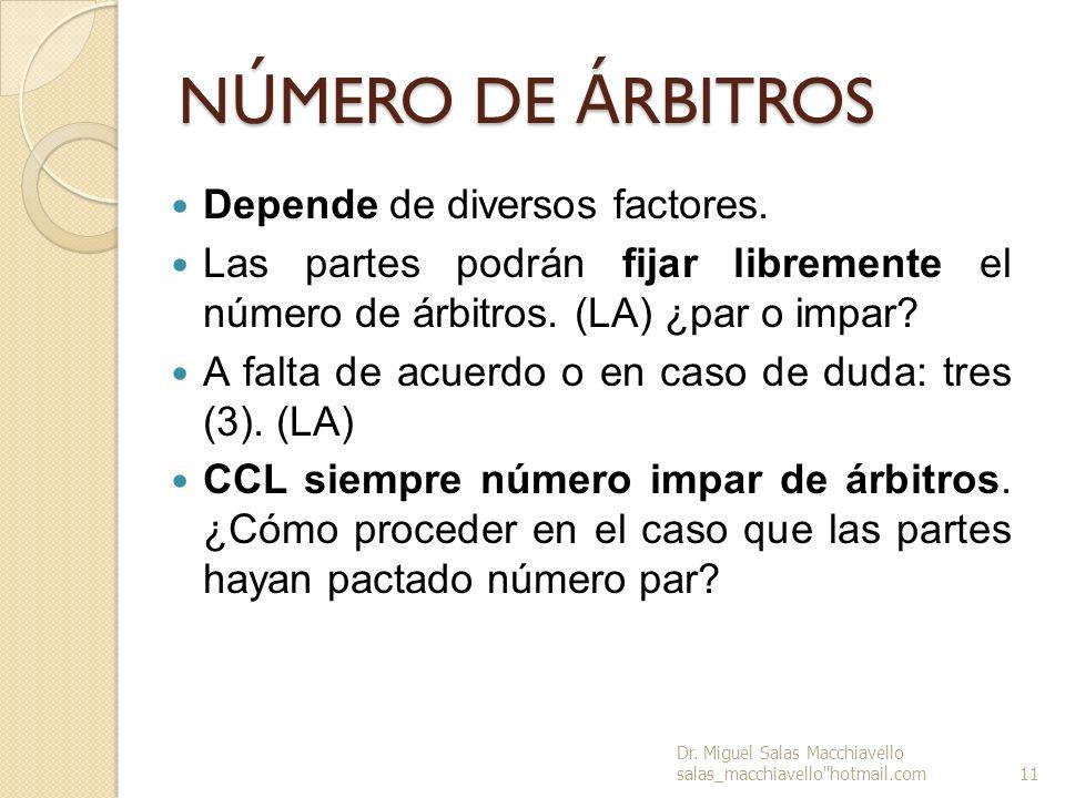 N Ú MERO DE Á RBITROS Depende de diversos factores. Las partes podrán fijar libremente el número de árbitros. (LA) ¿par o impar? A falta de acuerdo o