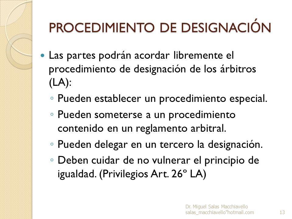 PROCEDIMIENTO DE DESIGNACI Ó N Las partes podrán acordar libremente el procedimiento de designación de los árbitros (LA): Pueden establecer un procedi