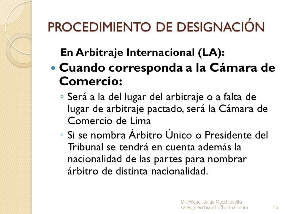 PROCEDIMIENTO DE DESIGNACI Ó N En Arbitraje Internacional (LA): Cuando corresponda a la Cámara de Comercio: Será a la del lugar del arbitraje o a falt