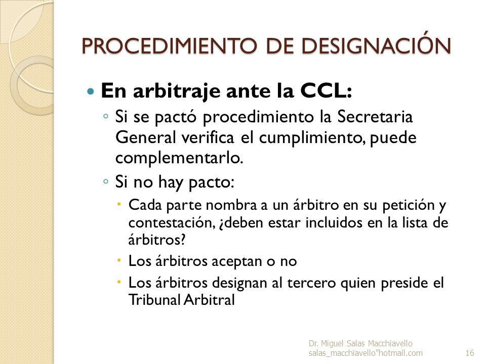 PROCEDIMIENTO DE DESIGNACI Ó N En arbitraje ante la CCL: Si se pactó procedimiento la Secretaria General verifica el cumplimiento, puede complementarl
