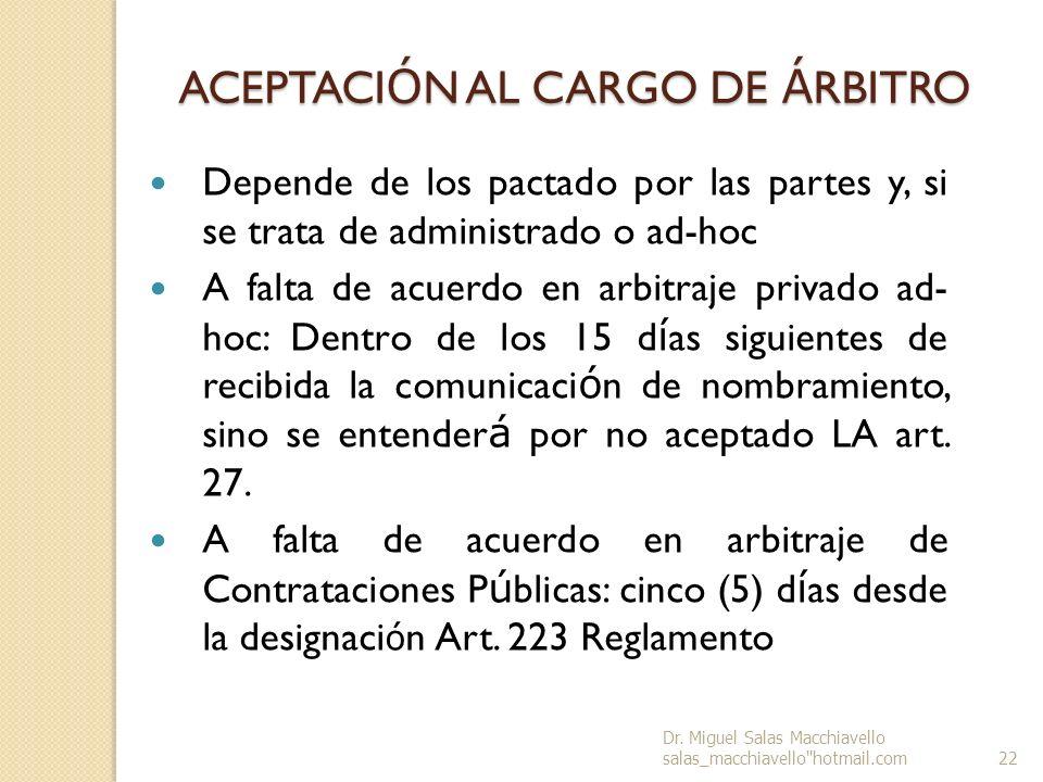 ACEPTACI Ó N AL CARGO DE Á RBITRO Depende de los pactado por las partes y, si se trata de administrado o ad-hoc A falta de acuerdo en arbitraje privad
